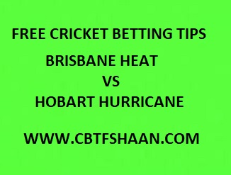 Free Cricket Betting Tips Online Help and Guide from Cricket Betting Tips Expert Cbtf Shaan of Hobart Hurricane Vs Brisbane Heat Big bash T20 15th January 2018 at Hobart