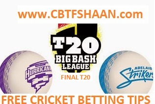 Free Cricket Betting Tips Online Help and Guide from Cricket Betting Tips Expert Cbtf Shaan of Adelaide Striker Vs Hobart Hurricane Big bash Final T20 4th Feb 2018 at Adelaide