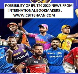 Preparations For Possibility Of Ipl 2020 According To International Bookmakers Is Positive Sign For Punters