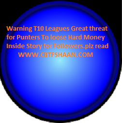 T10 Leagues Great threat for Punters & Bookmakers To loose Hard Money Inside Story from Cbtf Shaan for Followers of Shaan Family - Weekly Cricket News From Cbtf Shaan